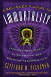 A Beginner's Guide to Immortality: Extraordinary People, Alien Brains, and Quantum Resurrection