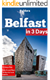 Belfast in 3 Days (Travel Guide 2017):A 72 Hours Perfect Plan with the Best Things to Do in Belfast,N.Ireland.: Where to Stay,Eat,Go Out and What to See in Belfast. How to Save Time and Money.
