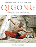 Qigong: Instant Health: The Shaolin Workout for Longevity (English Edition)