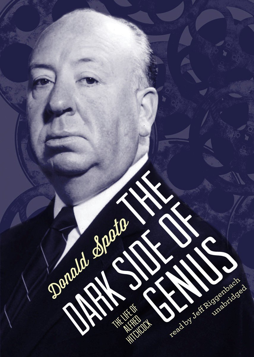 The Dark Side of Genius: The Life of Alfred Hitchcock (Library Edition)