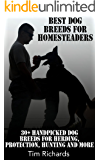 Best Dog Breeds for Homesteaders: 30+ Handpicked Dog Breeds For Herding, Protection, Hunting And More: (Homesteading, Farming)