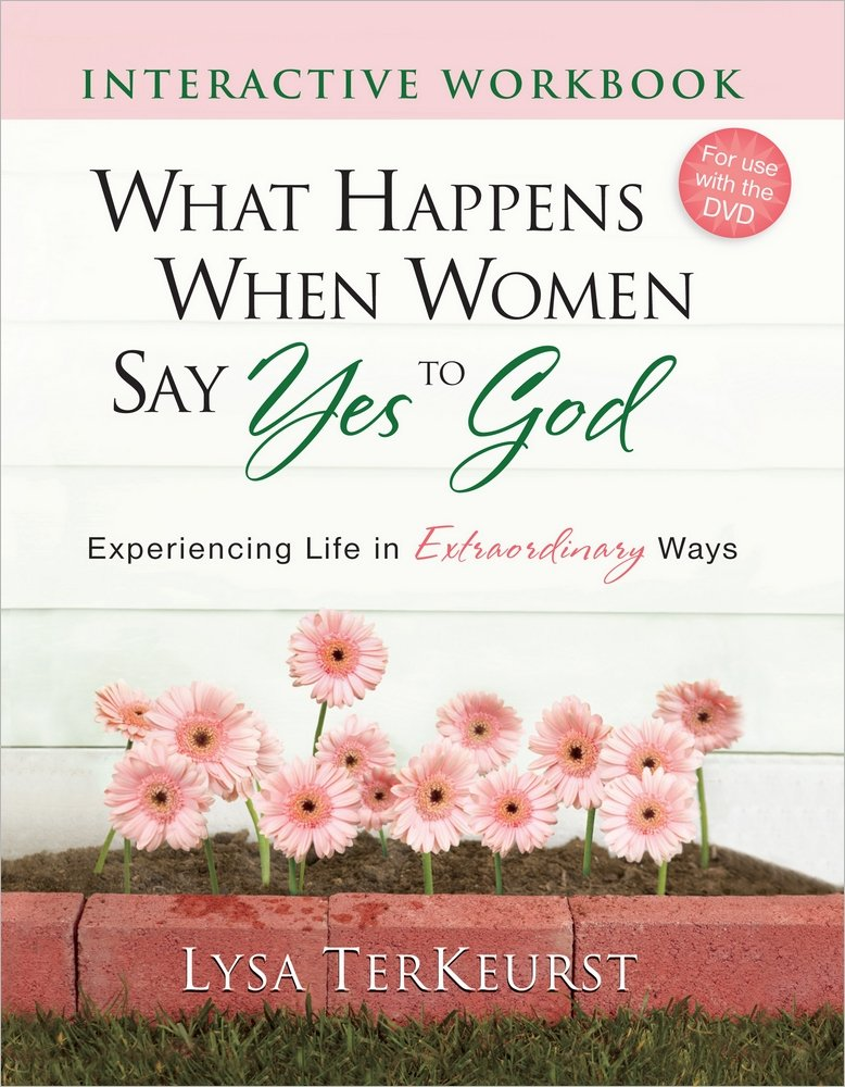 Download What Happens When Women Say Yes to God Interactive Workbook: Experiencing Life in Extraordinary Ways PDF