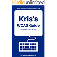 Kris's WCAG Guide: Web Content Accessibility Guidelines 2.0 AA in Plain English for ADA Website Compliance (2020)