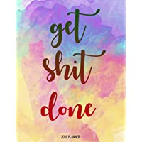 2019 Planner : Get Shit Done: Year 2019 - 365 Daily - 52 Week journal Planner Calendar Schedule Organizer Appointment Notebook, Monthly Planner (2019 Planner Weekly And Monthly) (Volume 1)