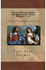 Daily Reflections for Ordinary Time: Weeks 1-17 (Catholic Daily Reflections Series Book 3) Kindle Edition