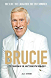 Brucie - A Celebration of of Sir Bruce Forsyth 1928 - 2017: The Life. The Laughter. The Entertainer