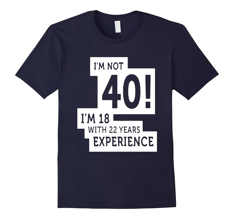 40th birthday shirt im not 40 im 18 40 year old shirt-TD