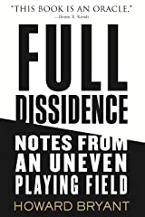 Full Dissidence: Notes from an Uneven Playing Field Kindle Edition