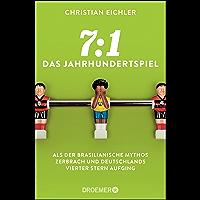 7:1 – Das Jahrhundertspiel: Als der brasilianische Mythos zerbrach und Deutschlands vierter Stern aufging (German Edition)
