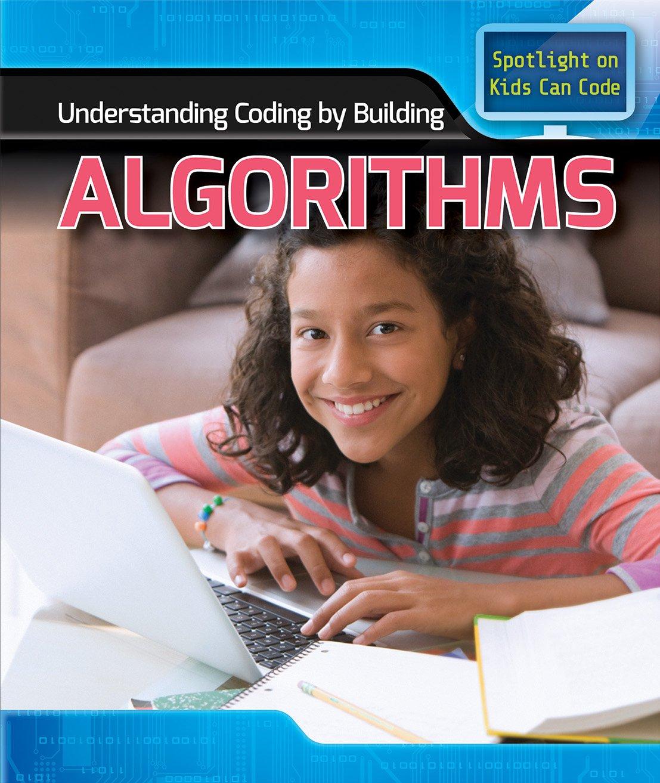 Understanding Coding by Building Algorithms (Spotlight on Kids Can Code)