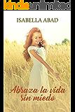 Abraza la vida sin miedos (Spanish Edition)