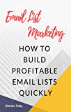 Email List Marketing: How To Build Profitable Email Lists Quickly