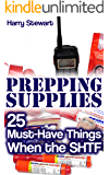Prepping Supplies: 25 Must-Have Things When the SHTF: (Prepping, Survival Guide)