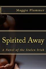 Spirited Away - A Novel of the Stolen Irish (Spirited Away Saga Book 1) Kindle Edition