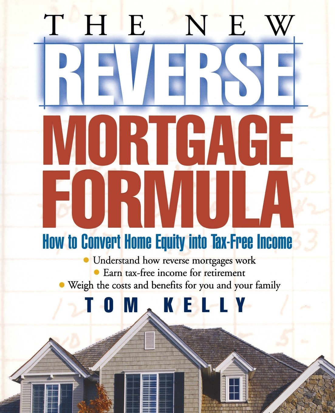 Download The New Reverse Mortgage Formula: How to Convert Home Equity into Tax-Free Income PDF