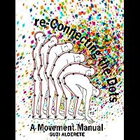 re-Connecting The Dots, A Movement Manual (Suzi Alderete)