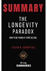 Summary: The Longevity Paradox by Steven R. Gundry: How to Die Young at a Ripe Old Age Kindle Edition