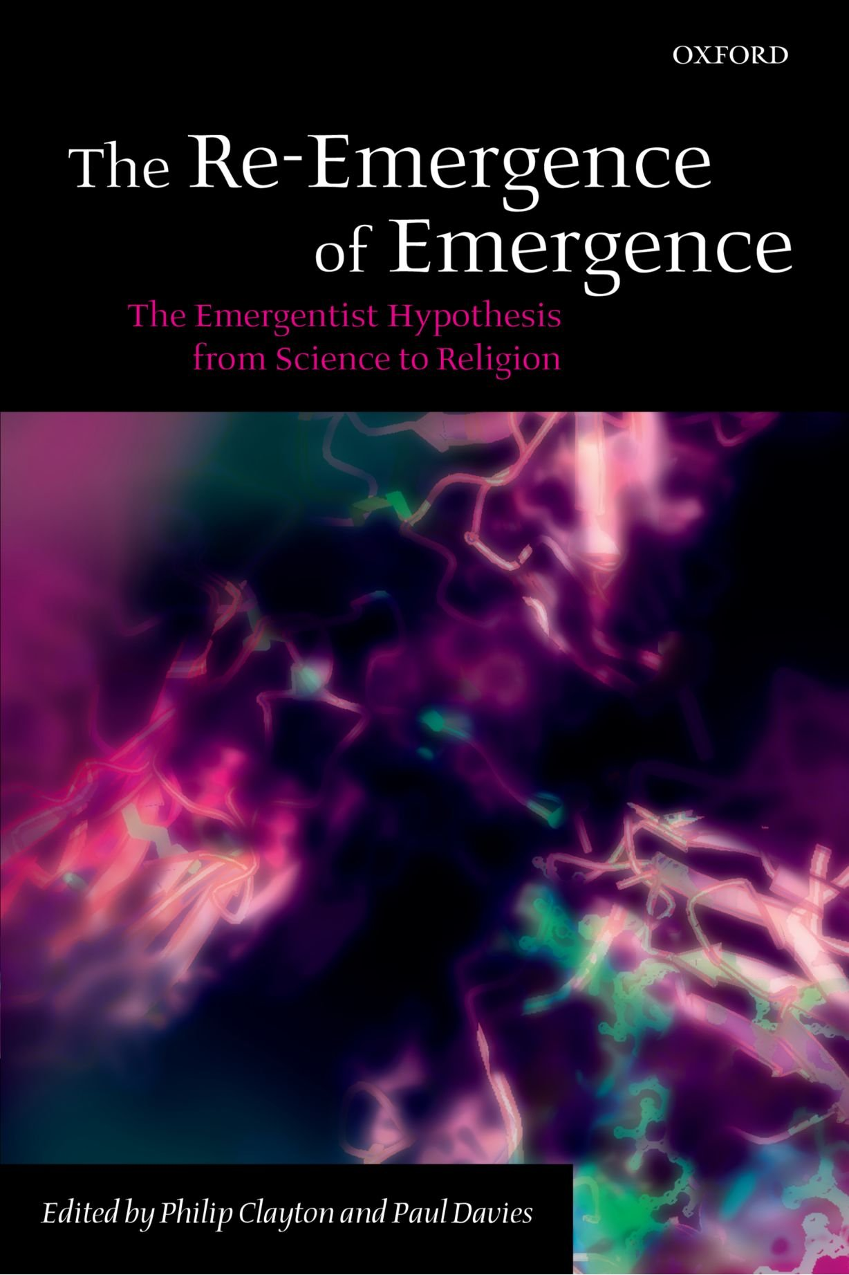 the re emergence of emergence the emergentist hypothesis from the re emergence of emergence the emergentist hypothesis from science to religion co uk philip clayton 9780199544318 books