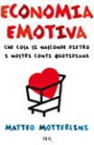 Economia emotiva: Cosa si nasconde dietro ai nostri conti quotidiani (BUR SAGGI)