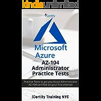 AZ-104 Microsoft AZURE® Administrator Practice Tests: Realistic Practice Tests to get you Microsoft Azure Administrator…