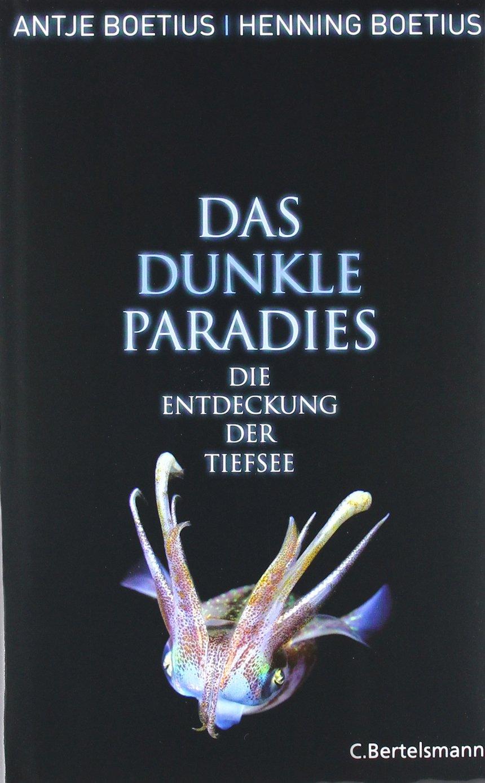 Das dunkle Paradies: Die Entdeckung der Tiefsee