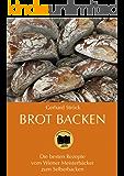 Brot backen: Die besten Rezepte vom Wiener Meisterbäcker zum Selberbacken