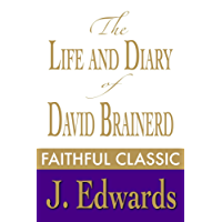The Life and Diary of David Brainerd - Missionary to the Indians (Jonathan Edwards Collection Book 2)