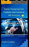 Como Tornar-se um Tradutor Internacional de Sucesso: É Possível Viver Bem de Tradução