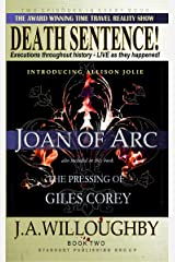 DEATH SENTENCE! The Time Travel Reality Show: The Pressing Of Giles Corey & Execution of Joan Of Arc Kindle Edition