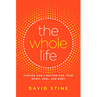 The Whole Life: Finding God's Rhythm for Your Spirit, Soul, and Body (English Edition)