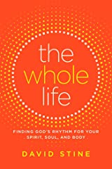 The Whole Life: Finding God's Rhythm for Your Spirit, Soul, and Body Hardcover