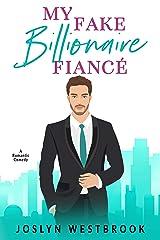 My Fake Billionaire Fiancé: A Romantic Comedy Kindle Edition
