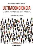 Ultraconciencia: La última frontera del éxito personal (Libros Singulares (Ls))