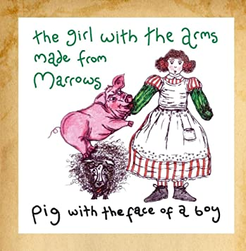 Pig with the Face of a Boy - The Girl with the Arms Made from