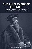 The Chief Exercise of Faith: John Calvin on Prayer