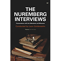The Nuremberg Interviews: Conversations with the Defendants and Witnesses