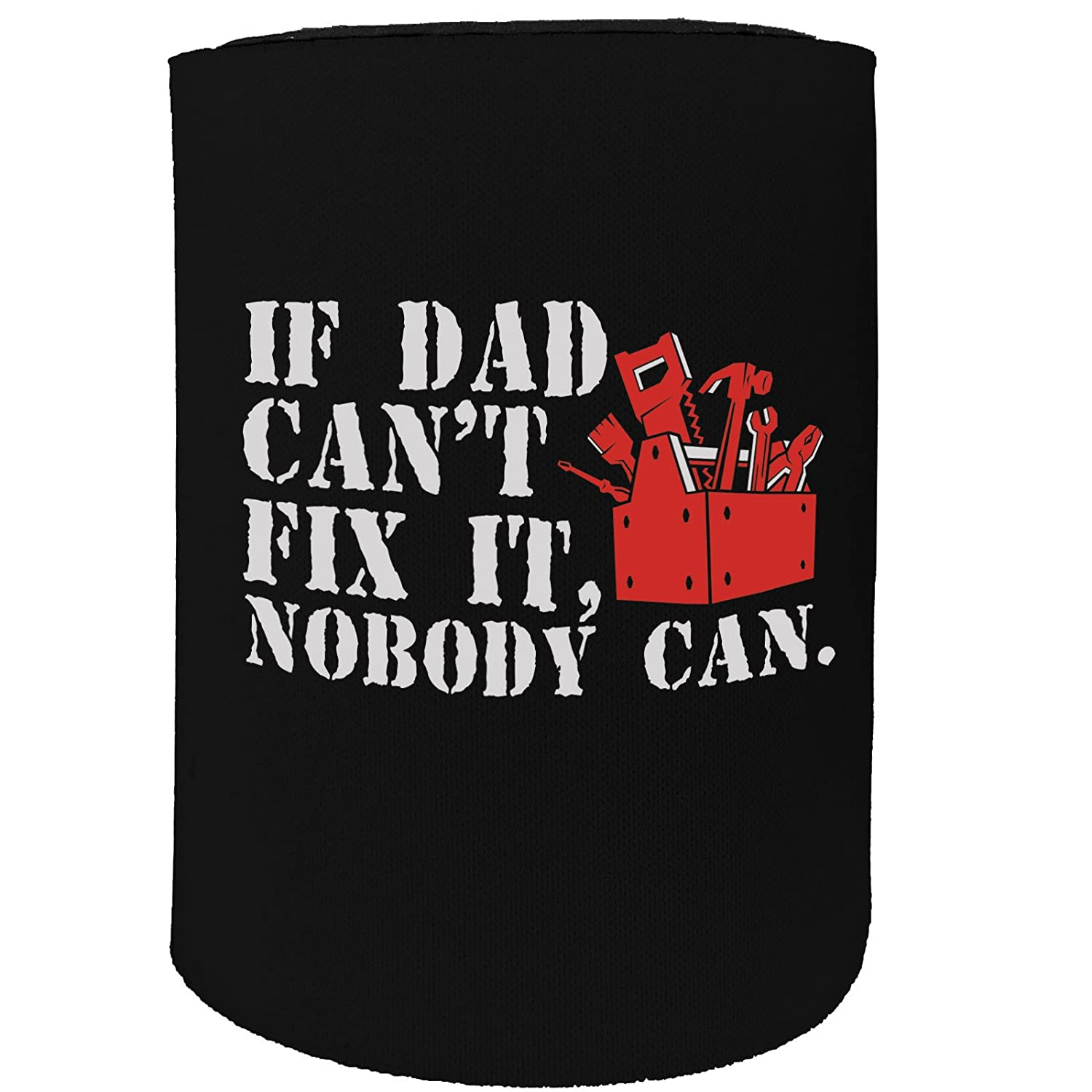 123t Stubby Holder - If Dad Cant Fix It Nobody Can - Funny Novelty Birthday Gift Joke Beer Can Bottle Coolie Koozie Stubbie