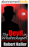 The Devil in Whitechapel: The Untold Story of Jack the Ripper (English Edition)