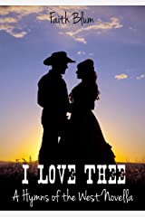 I Love Thee: a Hymns of the West Novella (Hymns of the West Novellas Book 1) Kindle Edition