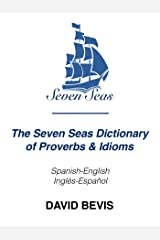 The Seven Seas Dictionary of Proverbs & Idioms: Spanish-English Inglés-Español Kindle Edition
