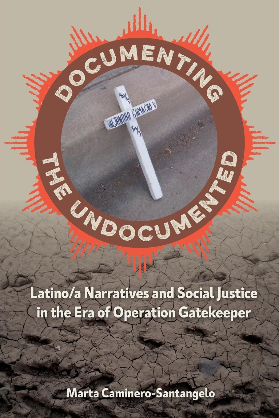 Read Online Documenting the Undocumented: Latino/a Narratives and Social Justice in the Era of Operation Gatekeeper pdf epub