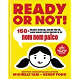 Ready or Not!: 150+ Make-Ahead, Make-Over, and Make-Now Recipes by Nom Nom Paleo (Volume 2)