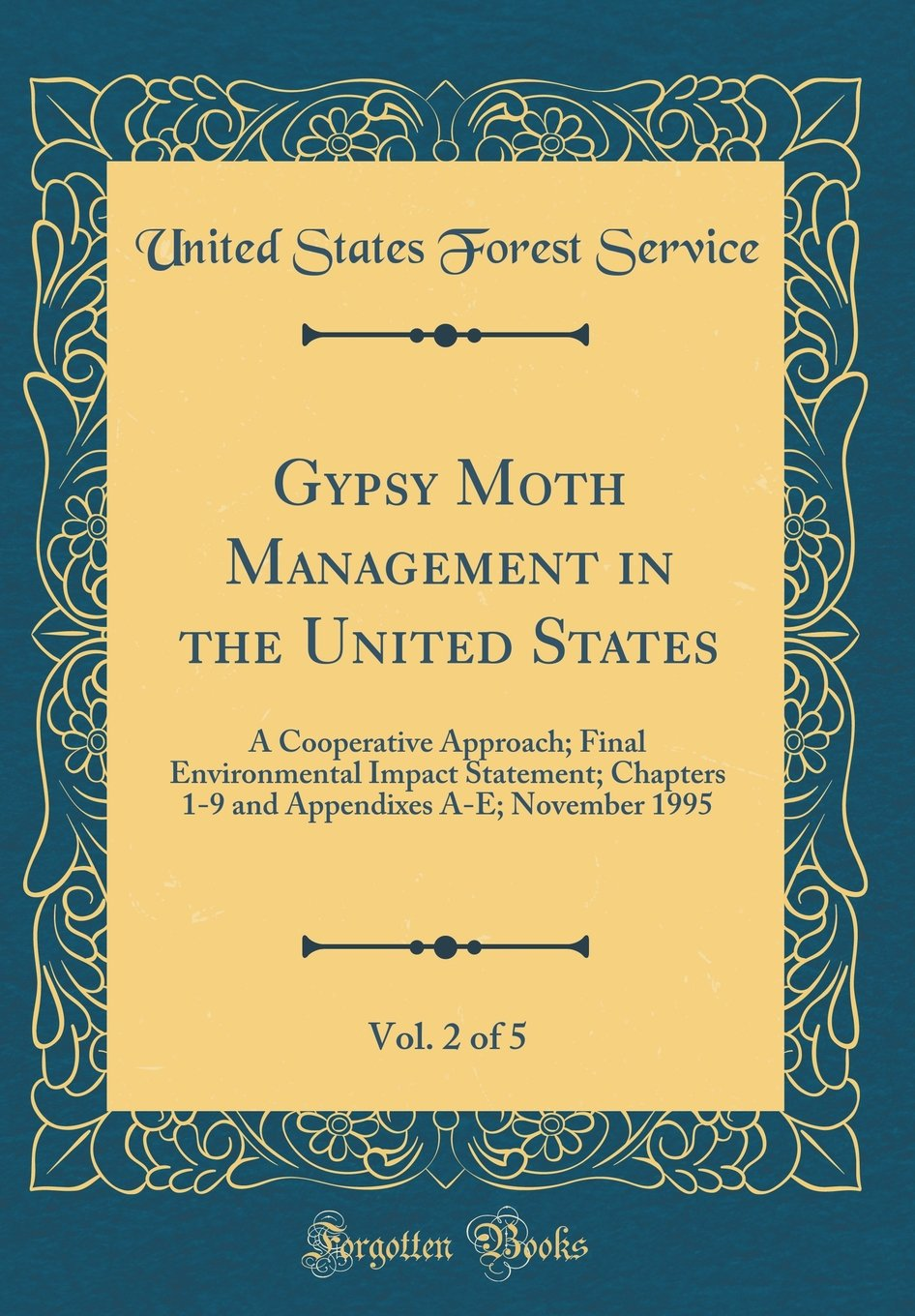 Download Gypsy Moth Management in the United States, Vol. 2 of 5: A Cooperative Approach; Final Environmental Impact Statement; Chapters 1-9 and Appendixes A-E; November 1995 (Classic Reprint) ebook