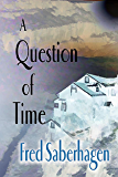 A Question Of Time (Saberhagen's Dracula Book 7)