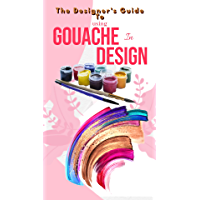 The Designer's Guide To Using Gouache In Design (English Edition)