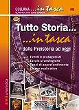 Tutto Storia... in tasca - dalla Preistoria ad oggi: • Eventi e protagonisti • Tavole cronologiche • Spazi di approfondimento • Glosse esplicative