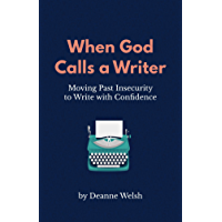 When God Calls A Writer: Moving Past Insecurity to Write with Confidence (English Edition)