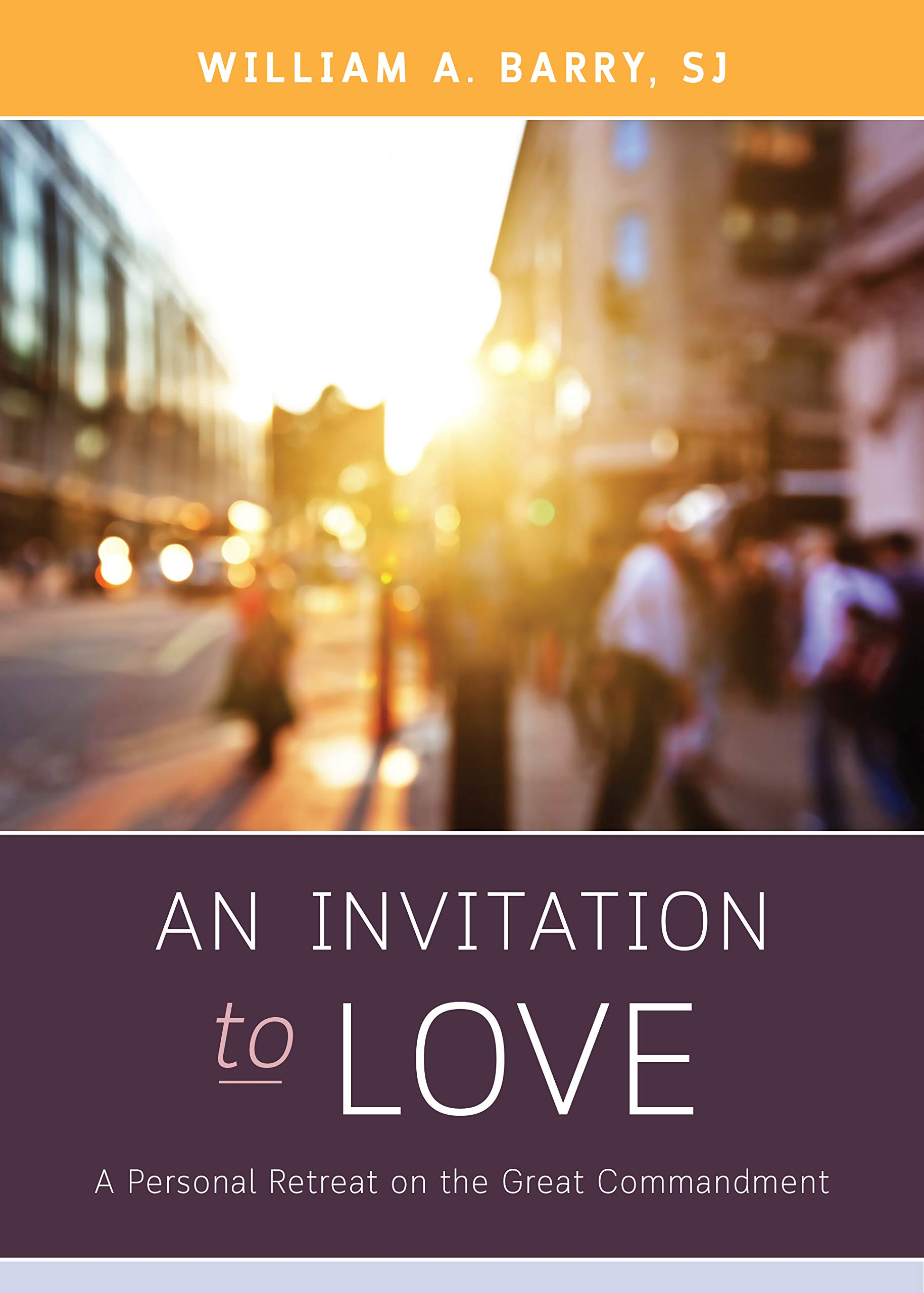 An Invitation to Love: A Personal Retreat on the Great Commandment: William  A. Barry SJ: 9780829446678: Amazon.com: Books