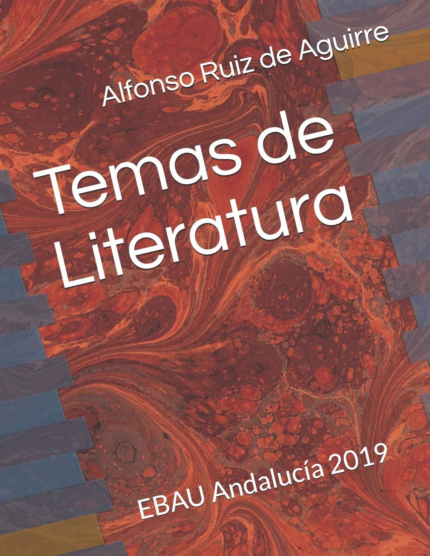 Temas de Literatura: EBAU Andalucía 2019: Amazon.es: Ruiz de Aguirre, Dr Alfonso: Libros