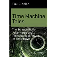Time Machine Tales: The Science Fiction Adventures and Philosophical Puzzles of Time Travel
